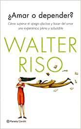 ¿Amar o depender?, Walter Riso